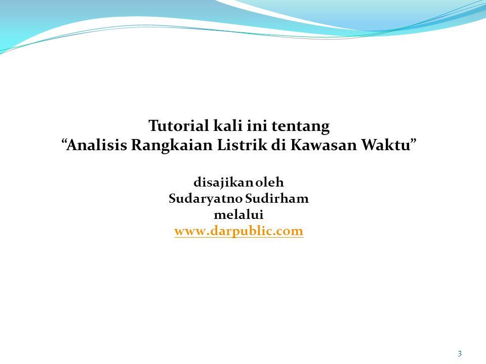 Tutorial kali ini tentang Analisis Rangkaian Listrik di Kawasan Waktu disajikan oleh Sudaryatno Sudirham melalui www.darpublic.com www.darpublic.com 3