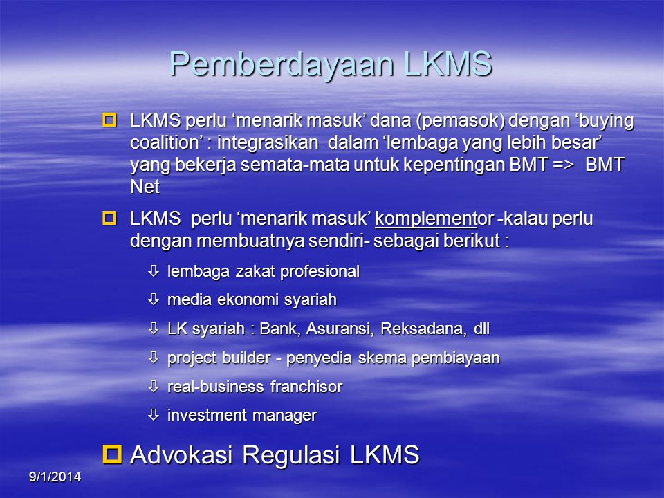 9/1/2014 Pemberdayaan LKMS pLKMS perlu 'menarik masuk' dana (pemasok) dengan 'buying coalition' : integrasikan dalam 'lembaga yang lebih besar' yang b