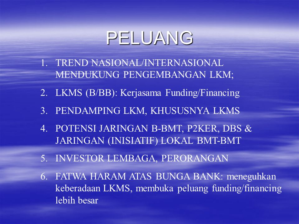 PELUANG 1.TREND NASIONAL/INTERNASIONAL MENDUKUNG PENGEMBANGAN LKM; 2.LKMS (B/BB): Kerjasama Funding/Financing 3.PENDAMPING LKM, KHUSUSNYA LKMS 4.POTEN