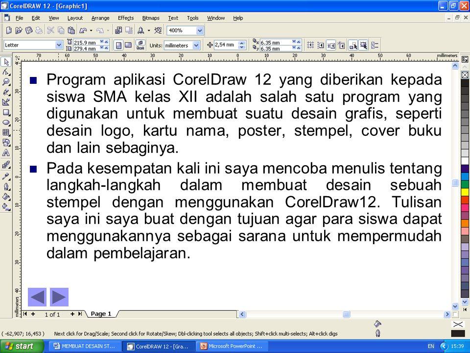 Program aplikasi CorelDraw 12 yang diberikan kepada siswa SMA kelas XII adalah salah satu program yang digunakan untuk membuat suatu desain grafis, seperti desain logo, kartu nama, poster, stempel, cover buku dan lain sebaginya.