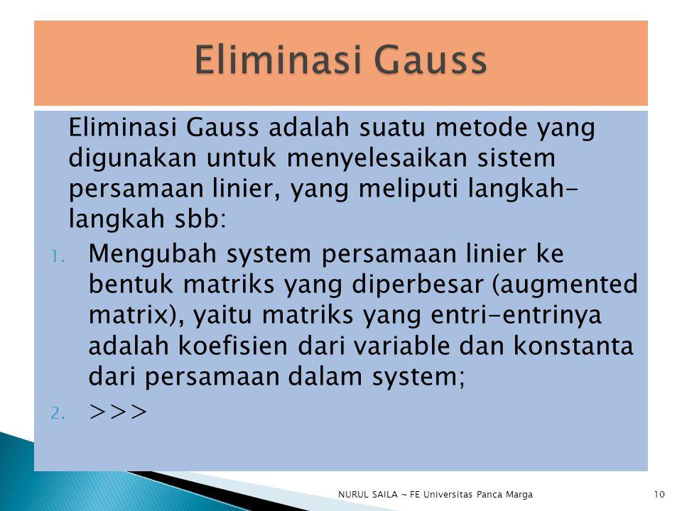 Eliminasi Gauss adalah suatu metode yang digunakan untuk menyelesaikan sistem persamaan linier, yang meliputi langkah- langkah sbb: 1.