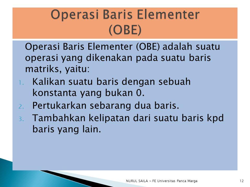 Operasi Baris Elementer (OBE) adalah suatu operasi yang dikenakan pada suatu baris matriks, yaitu: 1.