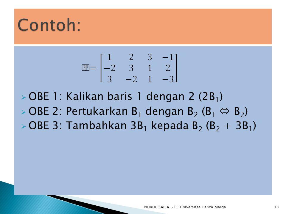  OBE 1: Kalikan baris 1 dengan 2 (2B 1 )  OBE 2: Pertukarkan B 1 dengan B 2 (B 1  B 2 )  OBE 3: Tambahkan 3B 1 kepada B 2 (B 2 + 3B 1 ) NURUL SAILA ~ FE Universitas Panca Marga13