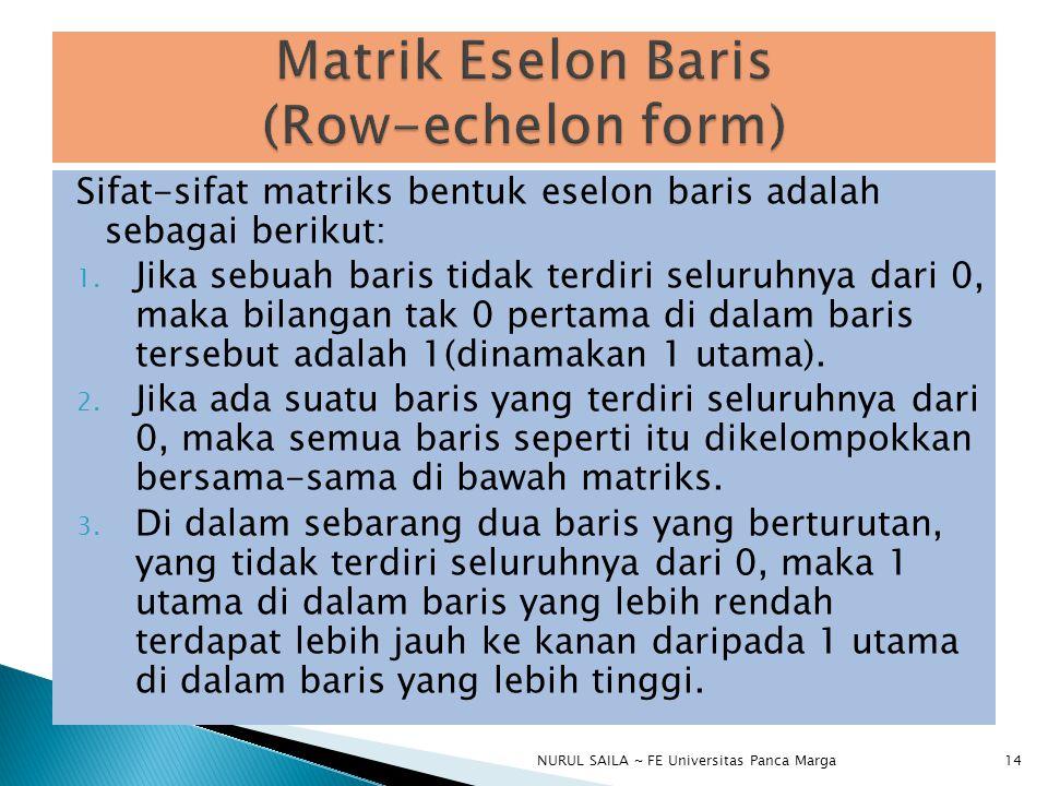 Sifat-sifat matriks bentuk eselon baris adalah sebagai berikut: 1.