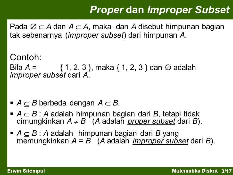 3/17 Erwin SitompulMatematika Diskrit Pada   A dan A  A, maka dan A disebut himpunan bagian tak sebenarnya (improper subset) dari himpunan A.