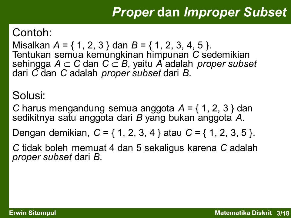 3/18 Erwin SitompulMatematika Diskrit Contoh: Misalkan A = { 1, 2, 3 } dan B = { 1, 2, 3, 4, 5 }. Tentukan semua kemungkinan himpunan C sedemikian seh
