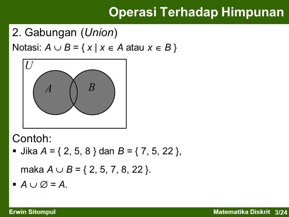 3/24 Erwin SitompulMatematika Diskrit 2. Gabungan (Union) Notasi: A  B = { x   x  A atau x  B } Operasi Terhadap Himpunan Contoh:  Jika A = { 2, 5