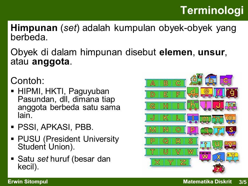 3/5 Erwin SitompulMatematika Diskrit Terminologi Himpunan (set) adalah kumpulan obyek-obyek yang berbeda. Obyek di dalam himpunan disebut elemen, unsu