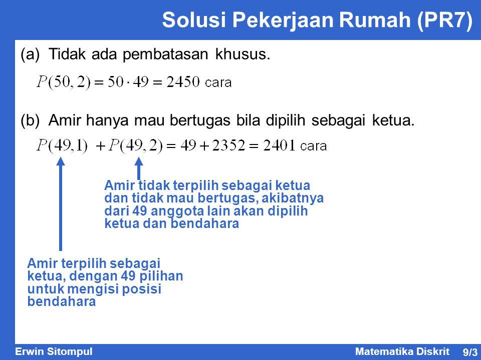 9/3 Erwin SitompulMatematika Diskrit Solusi Pekerjaan Rumah (PR7) (a)Tidak ada pembatasan khusus.