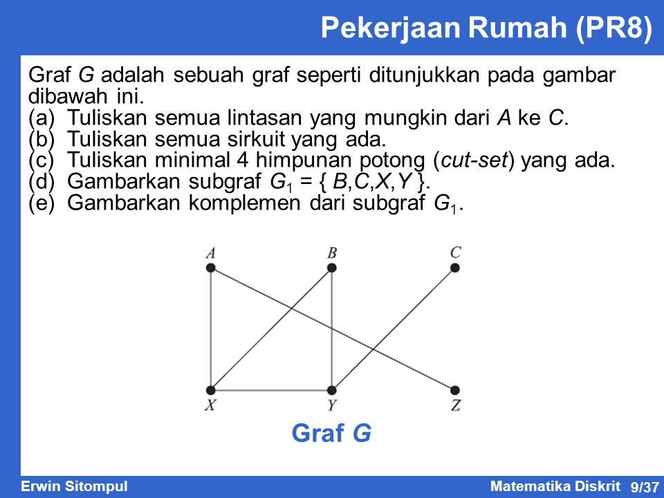 9/37 Erwin SitompulMatematika Diskrit Pekerjaan Rumah (PR8) Graf G adalah sebuah graf seperti ditunjukkan pada gambar dibawah ini.
