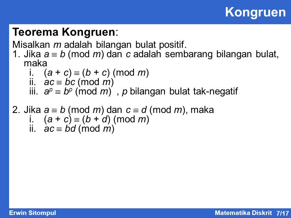 7/17 Erwin SitompulMatematika Diskrit Teorema Kongruen: Misalkan m adalah bilangan bulat positif. 1.Jika a  b (mod m) dan c adalah sembarang bilangan