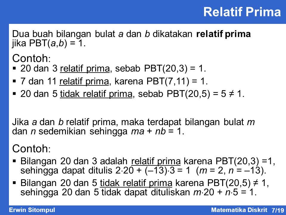 7/19 Erwin SitompulMatematika Diskrit Dua buah bilangan bulat a dan b dikatakan relatif prima jika PBT(a,b) = 1. Relatif Prima Jika a dan b relatif pr