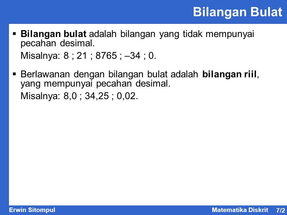 7/2 Erwin SitompulMatematika Diskrit  Bilangan bulat adalah bilangan yang tidak mempunyai pecahan desimal. Misalnya: 8 ; 21 ; 8765 ; –34 ; 0.  Berla