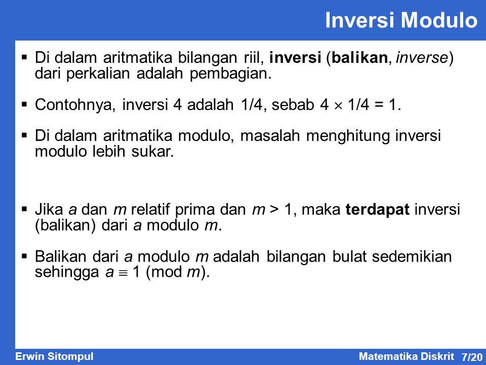 7/20 Erwin SitompulMatematika Diskrit Inversi Modulo  Di dalam aritmatika bilangan riil, inversi (balikan, inverse) dari perkalian adalah pembagian.