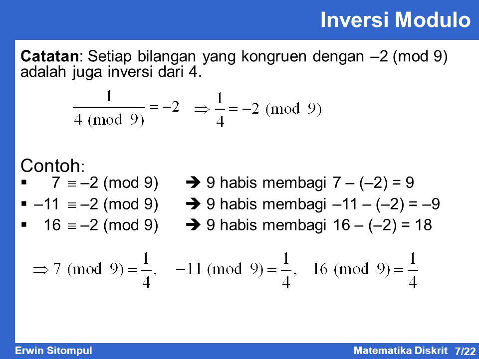 7/22 Erwin SitompulMatematika Diskrit Inversi Modulo Catatan: Setiap bilangan yang kongruen dengan –2 (mod 9) adalah juga inversi dari 4. Contoh :  7