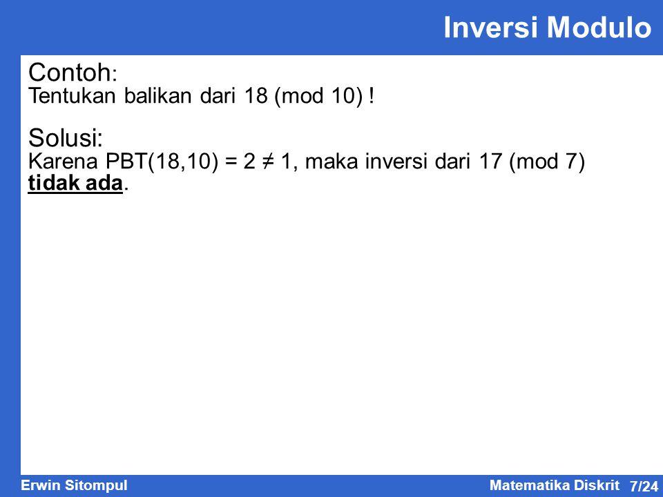 7/24 Erwin SitompulMatematika Diskrit Contoh : Tentukan balikan dari 18 (mod 10) ! Solusi: Karena PBT(18,10) = 2 ≠ 1, maka inversi dari 17 (mod 7) tid