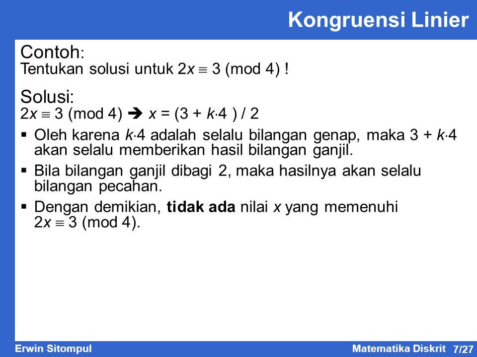 7/27 Erwin SitompulMatematika Diskrit Contoh : Tentukan solusi untuk 2x  3 (mod 4) ! Solusi: 2x  3 (mod 4)  x = (3 + k  4 ) / 2  Oleh karena k 