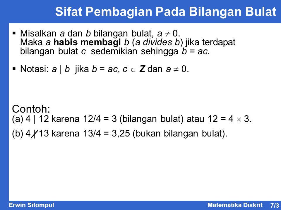 7/3 Erwin SitompulMatematika Diskrit  Misalkan a dan b bilangan bulat, a  0. Maka a habis membagi b (a divides b) jika terdapat bilangan bulat c sed