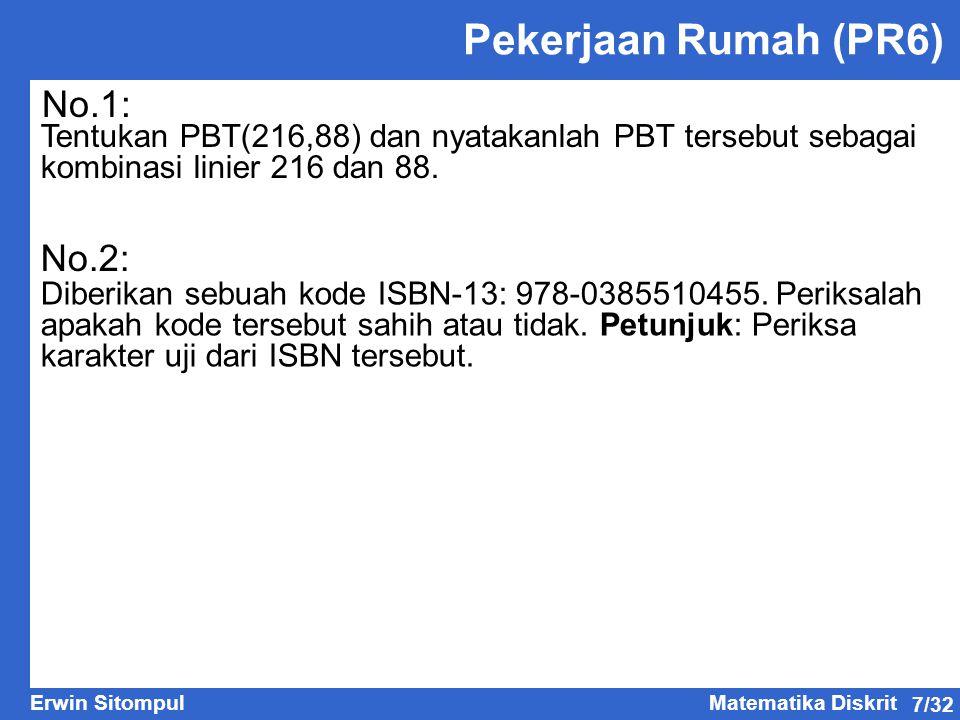 7/32 Erwin SitompulMatematika Diskrit Pekerjaan Rumah (PR6) Tentukan PBT(216,88) dan nyatakanlah PBT tersebut sebagai kombinasi linier 216 dan 88. No.