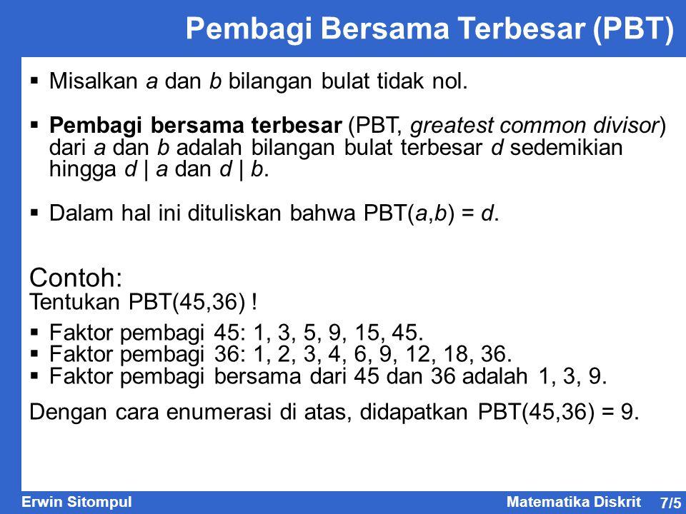 7/5 Erwin SitompulMatematika Diskrit Pembagi Bersama Terbesar (PBT)  Misalkan a dan b bilangan bulat tidak nol.  Pembagi bersama terbesar (PBT, grea