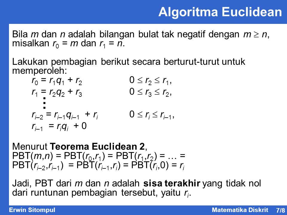 7/8 Erwin SitompulMatematika Diskrit Algoritma Euclidean Bila m dan n adalah bilangan bulat tak negatif dengan m  n, misalkan r 0 = m dan r 1 = n. La