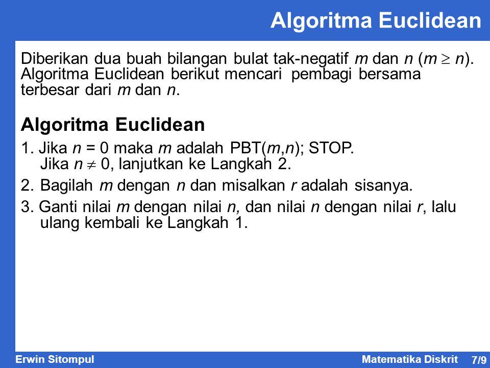 7/9 Erwin SitompulMatematika Diskrit Algoritma Euclidean Diberikan dua buah bilangan bulat tak-negatif m dan n (m  n). Algoritma Euclidean berikut me