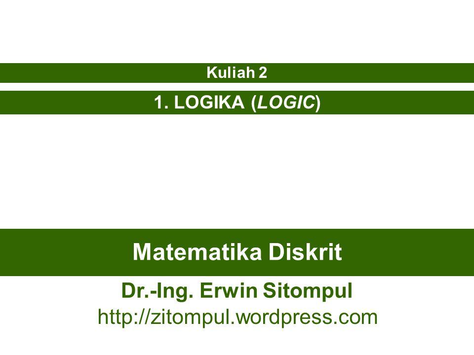 Matematika Diskrit 1. LOGIKA (LOGIC) Kuliah 2 Dr.-Ing. Erwin Sitompul http://zitompul.wordpress.com