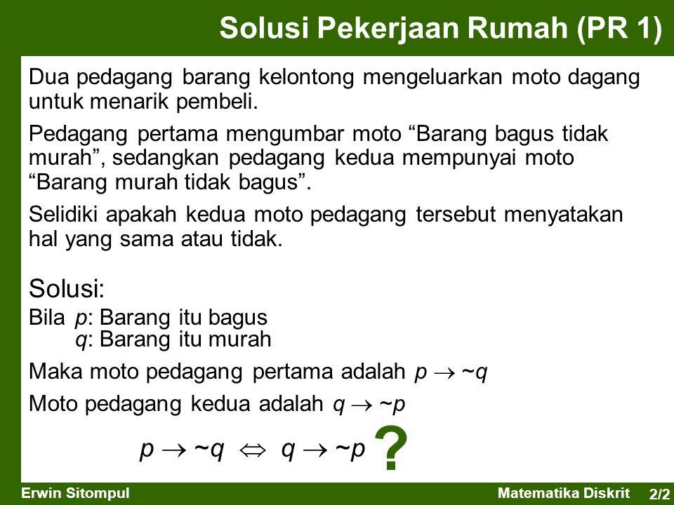 2/3 Erwin SitompulMatematika Diskrit Solusi Pekerjaan Rumah (PR 1)  p  ~q  q  ~p Kedua moto pedagang menyatakan hal yang sama