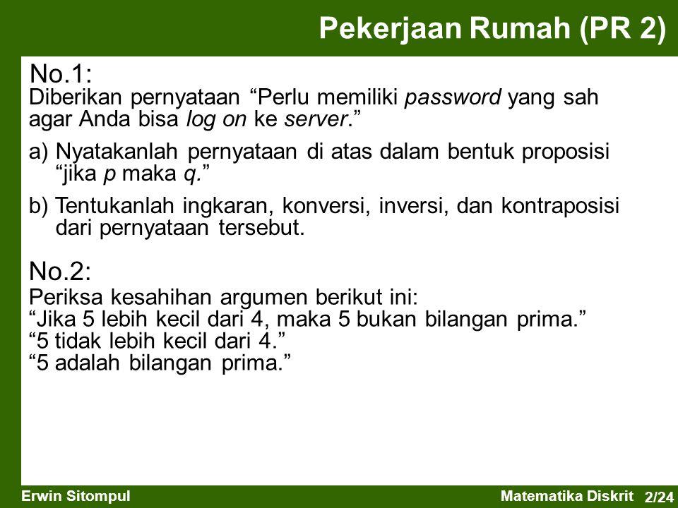 """2/24 Erwin SitompulMatematika Diskrit Pekerjaan Rumah (PR 2) Diberikan pernyataan """"Perlu memiliki password yang sah agar Anda bisa log on ke server."""""""