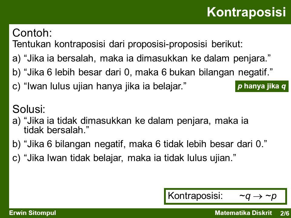 """2/6 Erwin SitompulMatematika Diskrit Kontraposisi Contoh: Tentukan kontraposisi dari proposisi-proposisi berikut: a)""""Jika ia bersalah, maka ia dimasuk"""