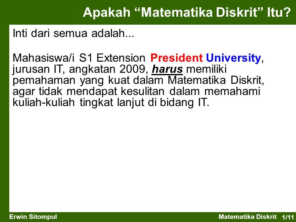 1/11 Erwin SitompulMatematika Diskrit Mahasiswa/i S1 Extension President University, jurusan IT, angkatan 2009, harus memiliki pemahaman yang kuat dal