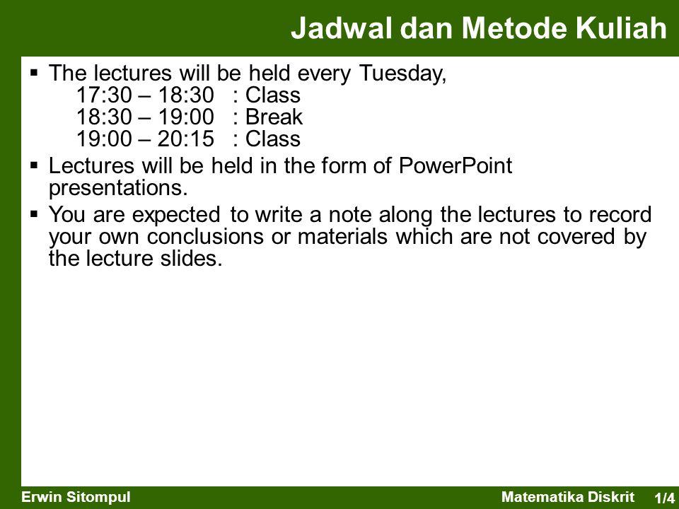 1/4 Erwin SitompulMatematika Diskrit Jadwal dan Metode Kuliah  The lectures will be held every Tuesday, 17:30 – 18:30 : Class 18:30 – 19:00 : Break 1