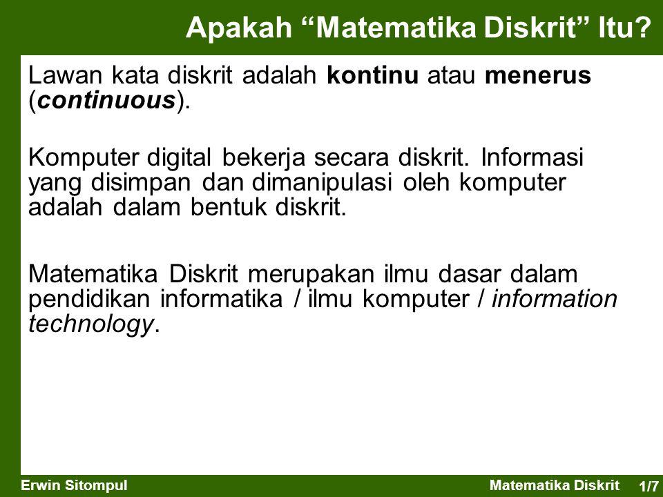 """1/7 Erwin SitompulMatematika Diskrit Apakah """"Matematika Diskrit"""" Itu? Lawan kata diskrit adalah kontinu atau menerus (continuous). Komputer digital be"""