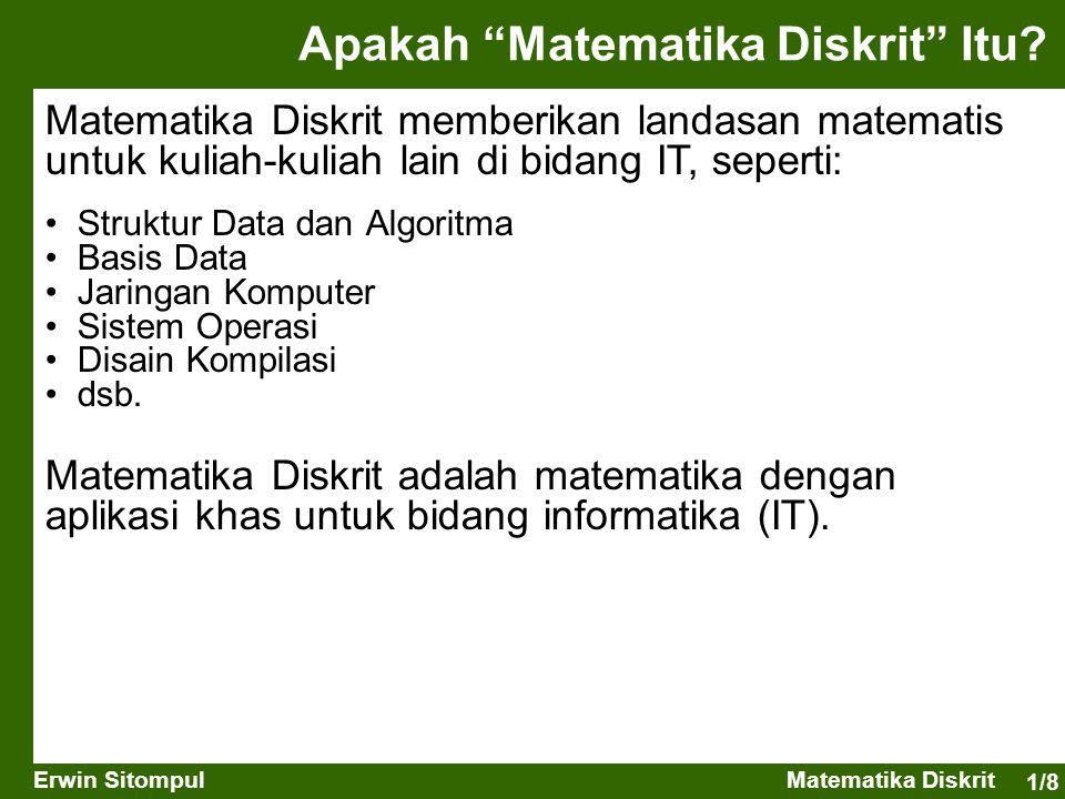 """1/8 Erwin SitompulMatematika Diskrit Matematika Diskrit memberikan landasan matematis untuk kuliah-kuliah lain di bidang IT, seperti: Apakah """"Matemati"""