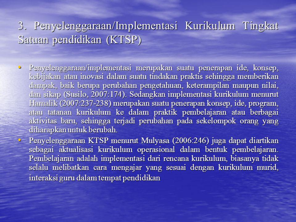 3. Penyelenggaraan/Implementasi Kurikulum Tingkat Satuan pendidikan (KTSP) Penyelenggaraan/implementasi merupakan suatu penerapan ide, konsep, kebijak