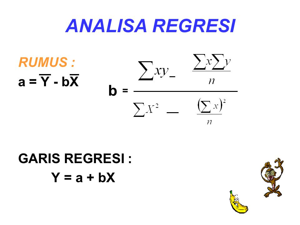 ANALISA REGRESI RUMUS : a = Y - bX GARIS REGRESI : Y = a + bX _ = b
