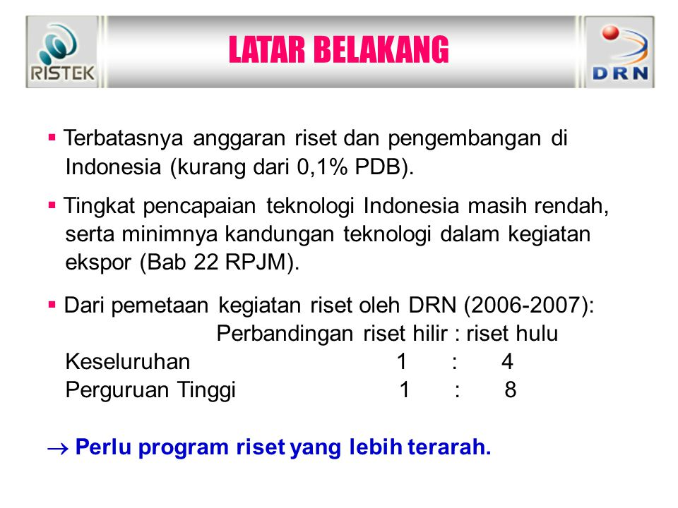 LATAR BELAKANG  Terbatasnya anggaran riset dan pengembangan di Indonesia (kurang dari 0,1% PDB).