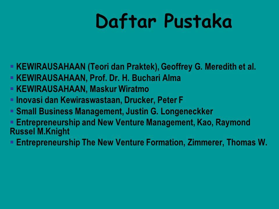 Daftar Pustaka  KEWIRAUSAHAAN (Teori dan Praktek), Geoffrey G. Meredith et al.  KEWIRAUSAHAAN, Prof. Dr. H. Buchari Alma  KEWIRAUSAHAAN, Maskur Wir