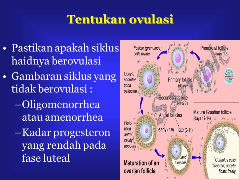 Tentukan ovulasi Pastikan apakah siklus haidnya berovulasi Gambaran siklus yang tidak berovulasi : –Oligomenorrhea atau amenorrhea –Kadar progesteron