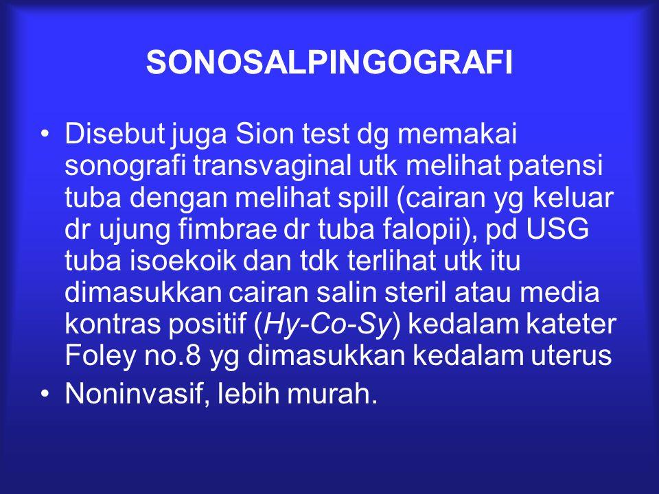 SONOSALPINGOGRAFI Disebut juga Sion test dg memakai sonografi transvaginal utk melihat patensi tuba dengan melihat spill (cairan yg keluar dr ujung fi