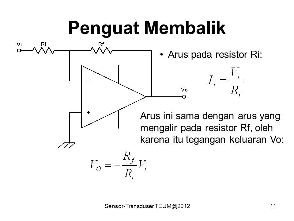 Sensor-Transduser TEUM@201211 Penguat Membalik Arus pada resistor Ri: Arus ini sama dengan arus yang mengalir pada resistor Rf, oleh karena itu tegang