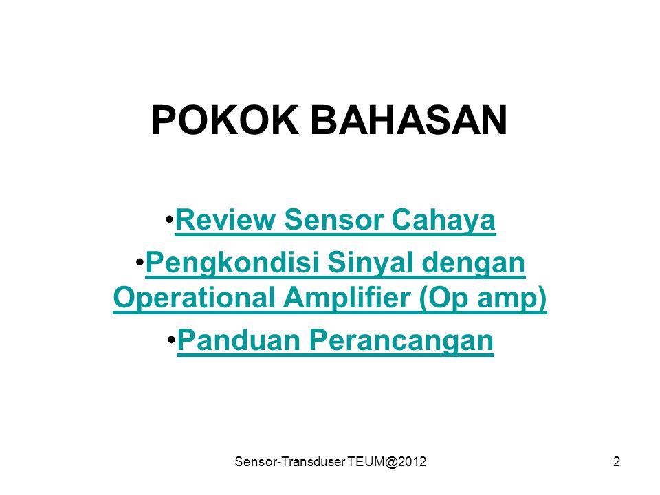 Sensor-Transduser TEUM@20122 POKOK BAHASAN Review Sensor Cahaya Pengkondisi Sinyal dengan Operational Amplifier (Op amp)Pengkondisi Sinyal dengan Oper