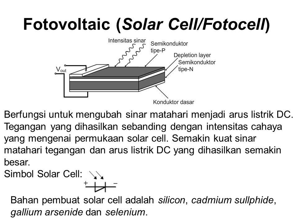Fotovoltaic (Solar Cell/Fotocell) Berfungsi untuk mengubah sinar matahari menjadi arus listrik DC. Tegangan yang dihasilkan sebanding dengan intensita