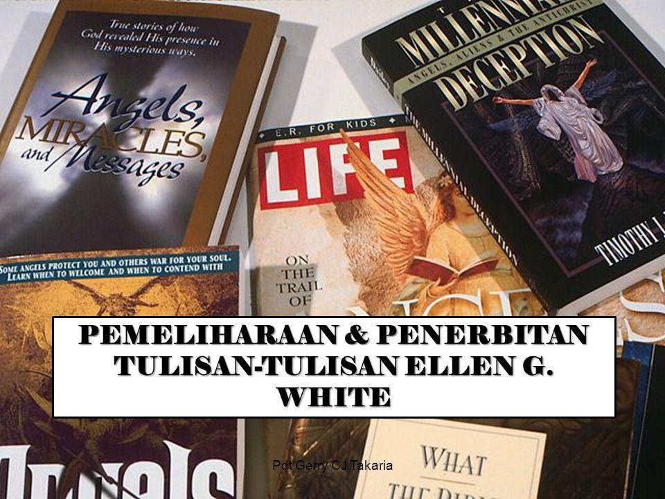 PEMELIHARAAN & PENERBITAN TULISAN ‑ TULISAN ELLEN G. WHITE Pdt Gerry CJ Takaria