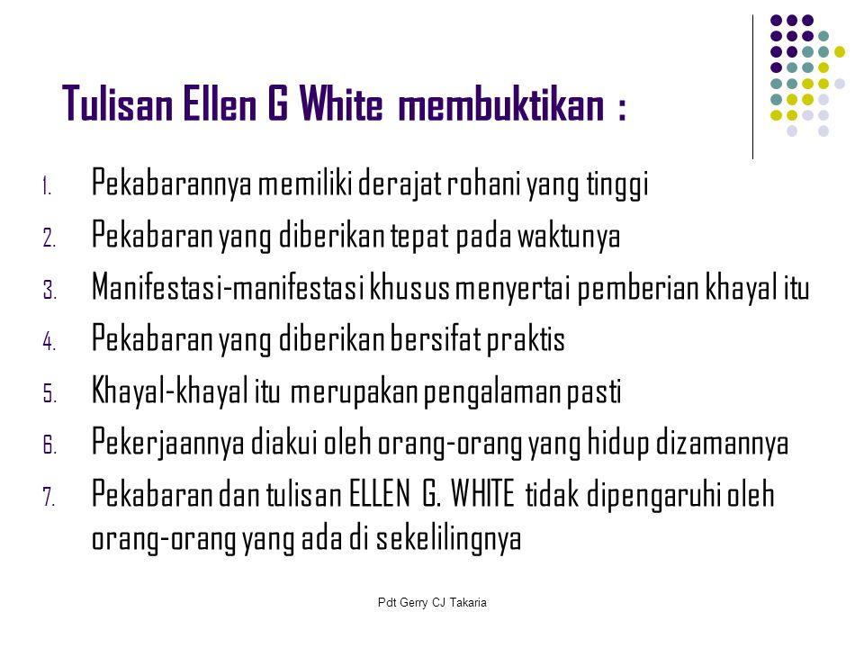 Tulisan Ellen G White membuktikan : 1. Pekabarannya memiliki derajat rohani yang tinggi 2. Pekabaran yang diberikan tepat pada waktunya 3. Manifestasi