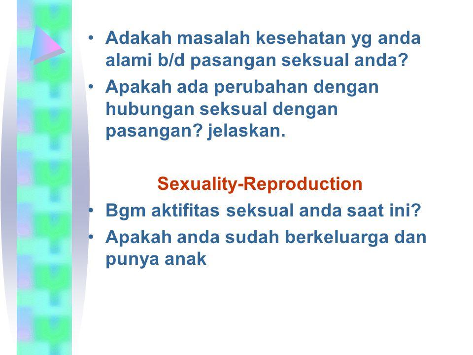 Adakah masalah kesehatan yg anda alami b/d pasangan seksual anda? Apakah ada perubahan dengan hubungan seksual dengan pasangan? jelaskan. Sexuality-Re