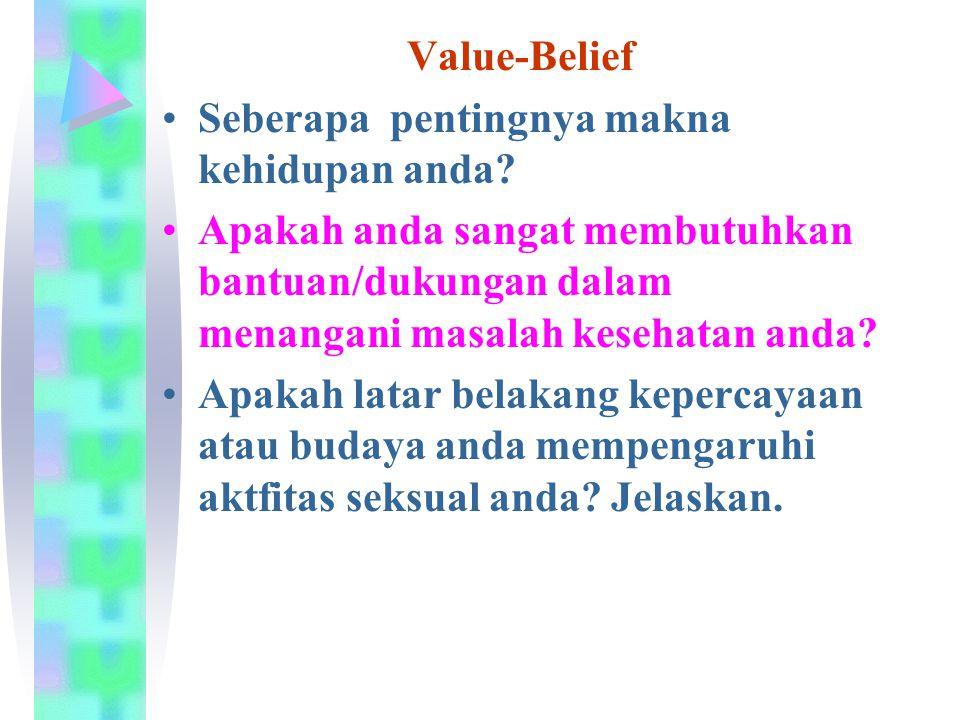 Value-Belief Seberapa pentingnya makna kehidupan anda? Apakah anda sangat membutuhkan bantuan/dukungan dalam menangani masalah kesehatan anda? Apakah