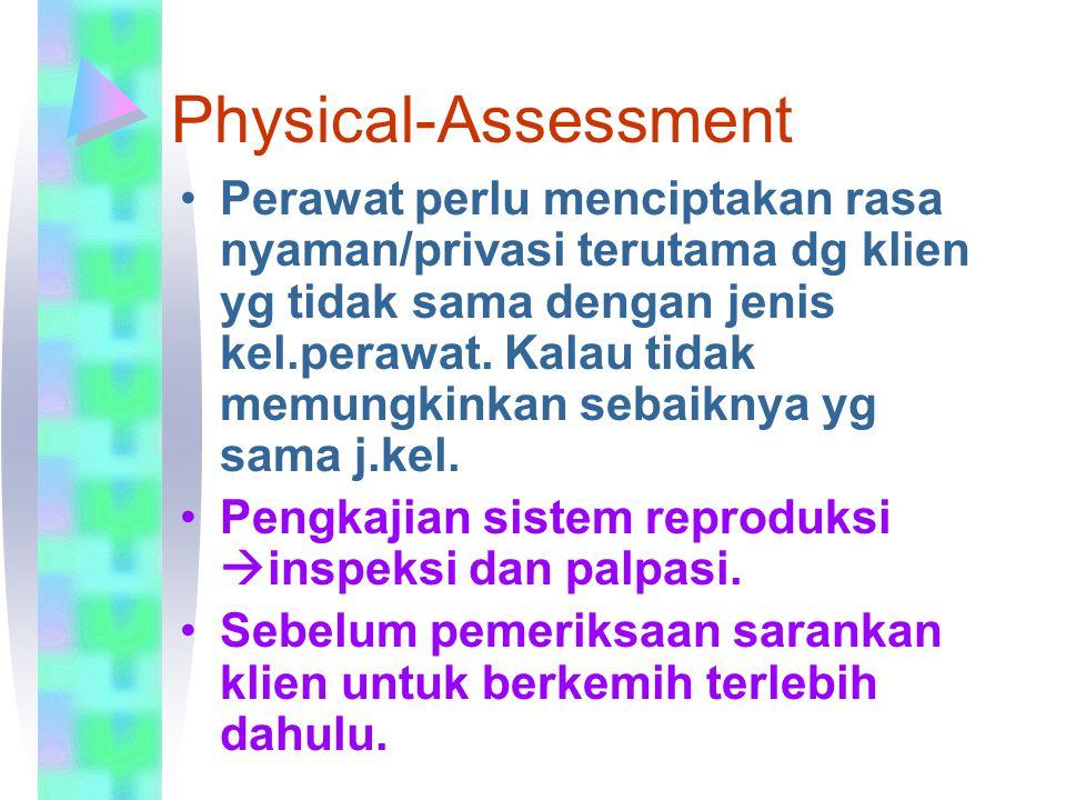 Physical-Assessment Perawat perlu menciptakan rasa nyaman/privasi terutama dg klien yg tidak sama dengan jenis kel.perawat. Kalau tidak memungkinkan s