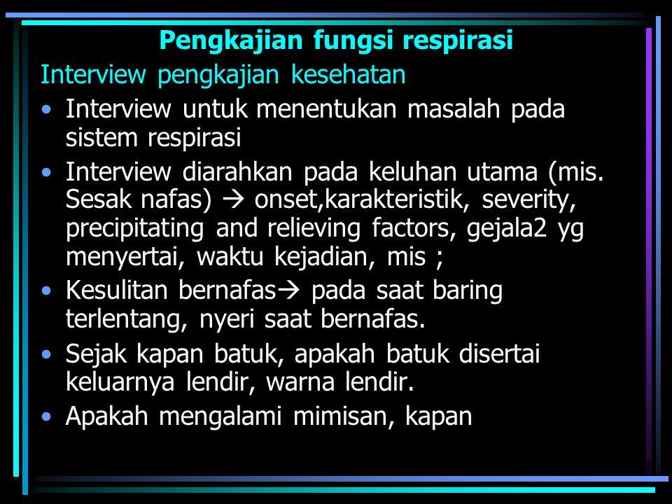 Pengkajian fungsi respirasi Interview pengkajian kesehatan Interview untuk menentukan masalah pada sistem respirasi Interview diarahkan pada keluhan utama (mis.