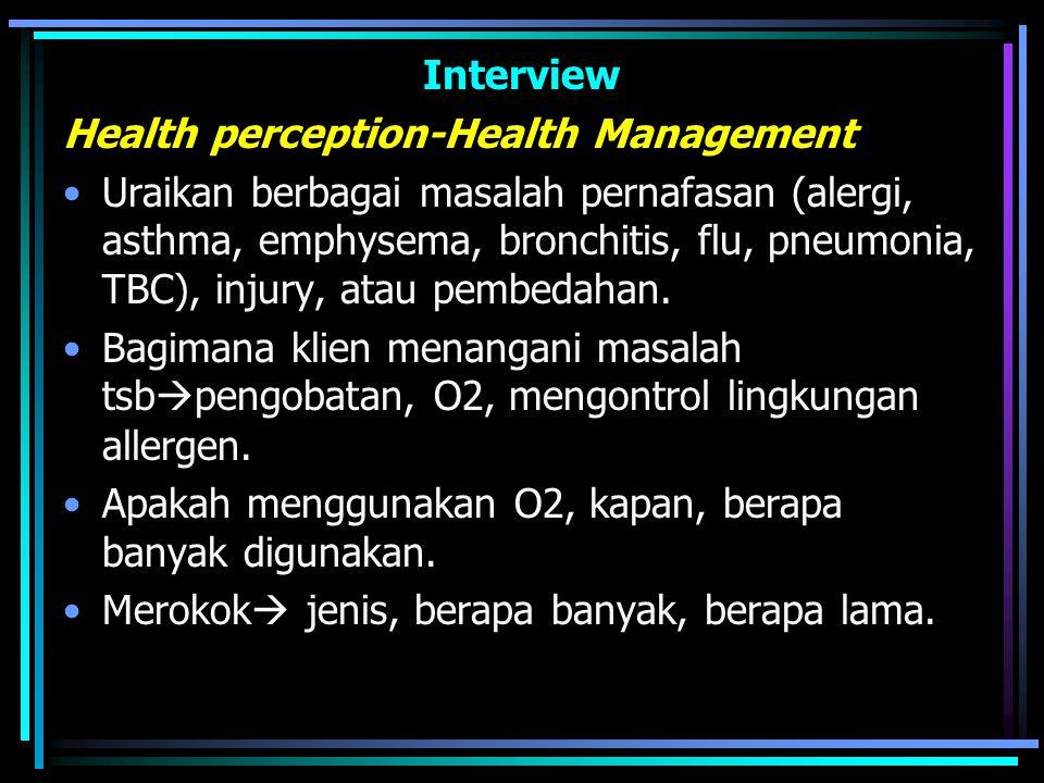 Interview Health perception-Health Management Uraikan berbagai masalah pernafasan (alergi, asthma, emphysema, bronchitis, flu, pneumonia, TBC), injury, atau pembedahan.